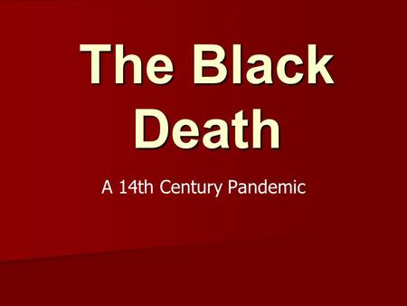 The Black Death A 14th Century Pandemic. What was the Black Death? Also known as the plague Also known as the plague Two types of plague Two types of.