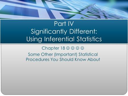 Chapter 18 Some Other (Important) Statistical Procedures You Should Know About Part IV Significantly Different: Using Inferential Statistics.