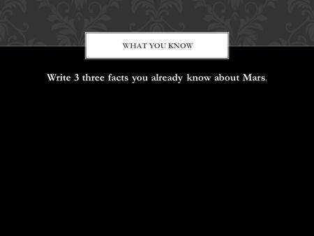 Write 3 three facts you already know about Mars. WHAT YOU KNOW.