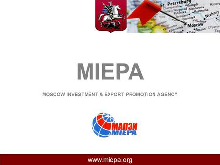 MIEPA MOSCOW INVESTMENT & EXPORT PROMOTION AGENCY www.miepa.org.