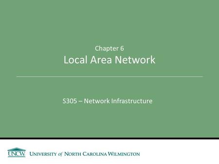S305 – Network Infrastructure Chapter 6 Local Area Network.
