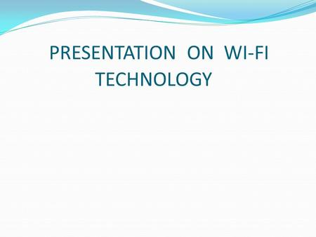 PRESENTATION ON WI-FI TECHNOLOGY