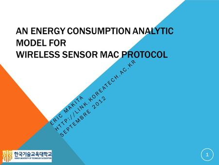 AN ENERGY CONSUMPTION ANALYTIC MODEL FOR WIRELESS SENSOR MAC PROTOCOL ERIC MAKITA  SEPTEMBRE 2012 1.