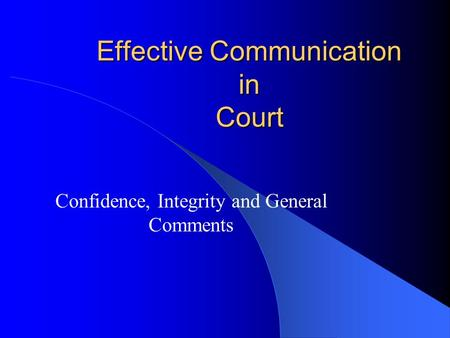 Effective Communication in Court Confidence, Integrity and General Comments.