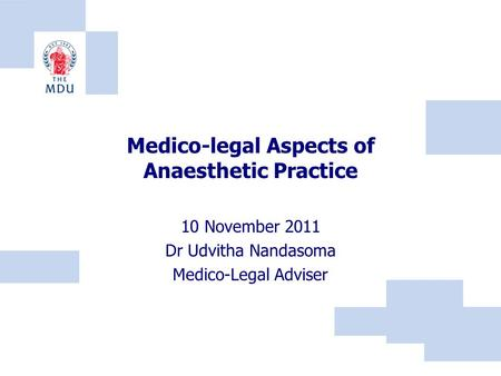 Medico-legal Aspects of Anaesthetic Practice 10 November 2011 Dr Udvitha Nandasoma Medico-Legal Adviser.