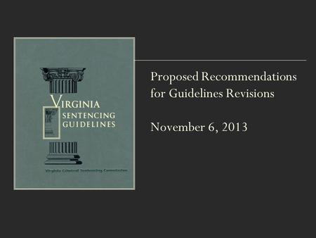 Proposed Recommendations for Guidelines Revisions November 6, 2013.