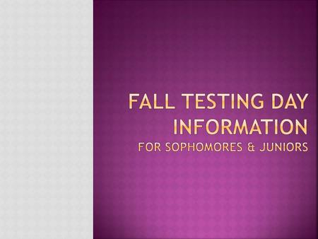  Wednesday, October 15, 2014  ALL Sophomores & Juniors will take either:  PSAT - $14  Practice ACT – free  Sign up September 8-12 in the main office.