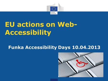 EU actions on Web- Accessibility Funka Accessibility Days 10.04.2013.