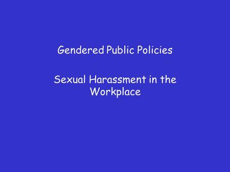 Gendered Public Policies Sexual Harassment in the Workplace.