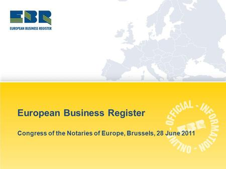 European Business Register Congress of the Notaries of Europe, Brussels, 28 June 2011.