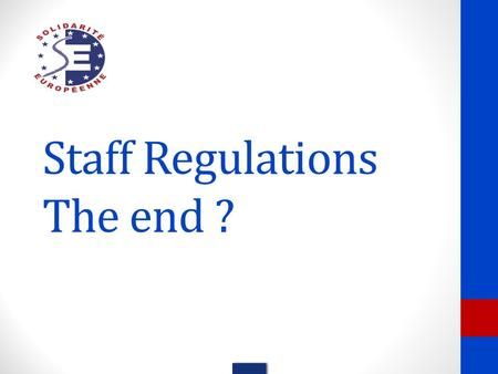 Staff Regulations The end ?. Our aim today To share with you our analysis and reading To (try to) answer to your questions Not exhaustive, nor precise.