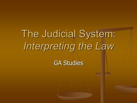 The Judicial System: Interpreting the Law GA Studies.