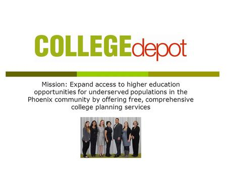 Mission: Expand access to higher education opportunities for underserved populations in the Phoenix community by offering free, comprehensive college planning.