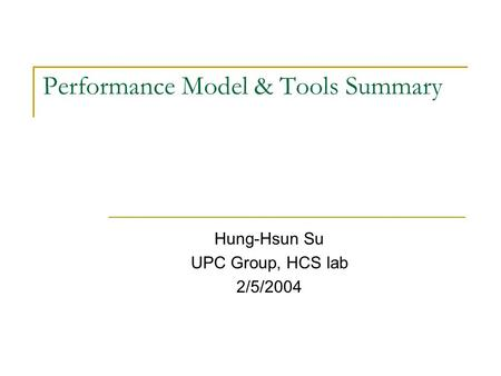 Performance Model & Tools Summary Hung-Hsun Su UPC Group, HCS lab 2/5/2004.