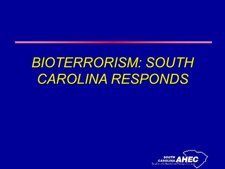 BIOTERRORISM: SOUTH CAROLINA RESPONDS. OBJECTIVES l To understand the response to a bioterrorist act through use of the unified incident command system.