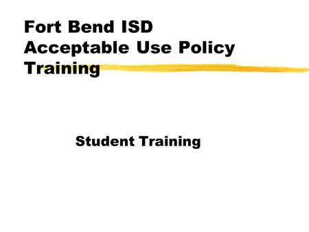 Fort Bend ISD Acceptable Use Policy Training Student Training.