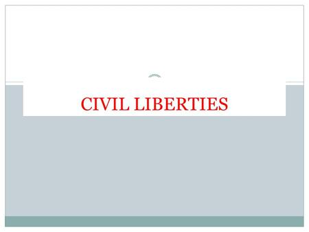 CIVIL LIBERTIES. CHAPTER 5 CIVIL LIBERTIES SPECIFY WHAT THE GOVERNMENT CAN NOT DO TO YOU. THESE ARE YOUR FREEDOMS THESE ARE LISTED IN THE BILL OF RIGHTS.