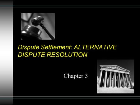 Dispute Settlement: ALTERNATIVE DISPUTE RESOLUTION Chapter 3.