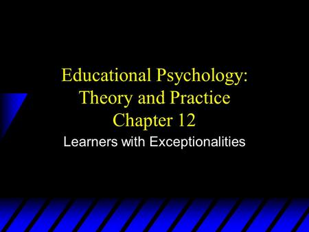 Educational Psychology: Theory and Practice Chapter 12 Learners with Exceptionalities.