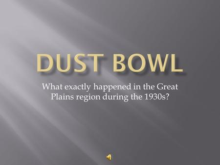 What exactly happened in the Great Plains region during the 1930s?
