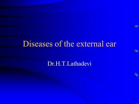 Diseases of the external ear Dr.H.T.Lathadevi. Anatomy and Physiology Consists of the auricle and EAM Skin-lined apparatus Approximately 2.5 cm in length.