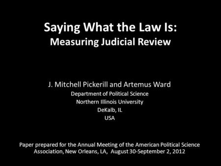 Saying What the Law Is: Measuring Judicial Review J. Mitchell Pickerill and Artemus Ward Department of Political Science Northern Illinois University DeKalb,