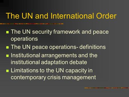 The UN and International Order The UN security framework and peace operations The UN peace operations- definitions Institutional arrangements and the institutional.