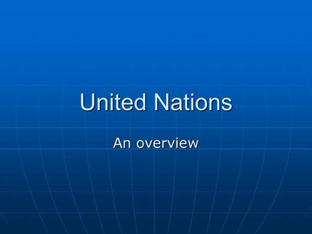 United Nations An overview. The United Nations is... An organization of independent countries An organization of independent countries They voluntarily.
