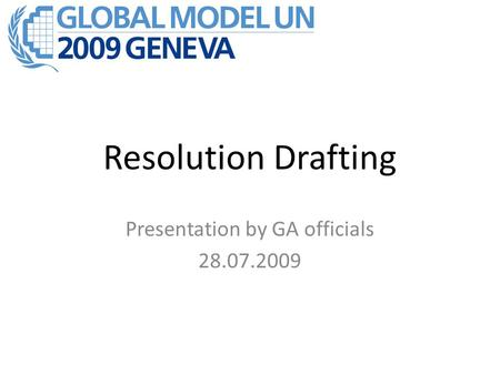 Resolution Drafting Presentation by GA officials 28.07.2009.