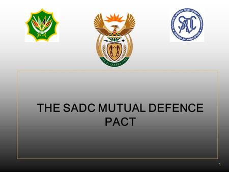 1 THE SADC MUTUAL DEFENCE PACT 2 INTRODUCTION AND PREAMBLE  State Parties: Angola Botswana (Ratified) DRC Lesotho Malawi Mauritius (Ratified) Mozambique.