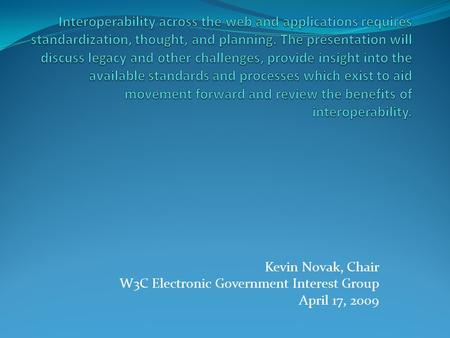 Kevin Novak, Chair W3C Electronic Government Interest Group April 17, 2009.