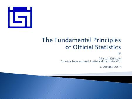 By: Ada van Krimpen Director International Statistical Institute (ISI) 8 October 2014.