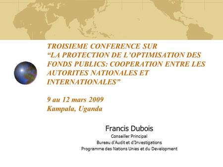 "TROISIEME CONFERENCE SUR ""LA PROTECTION DE L'OPTIMISATION DES FONDS PUBLICS: COOPERATION ENTRE LES AUTORITES NATIONALES ET INTERNATIONALES"" 9 au 12 mars."