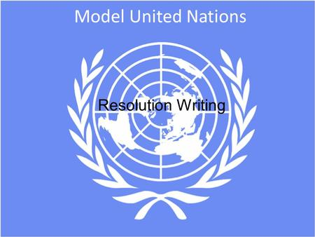 Model United Nations Resolution Writing. What are Resolutions? o Resolutions are written suggestions for addressing a specific problem or issue. o Resolutions.