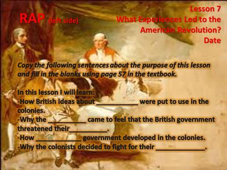 RAP (left side) Lesson 7 What Experiences Led to the American Revolution? Date.