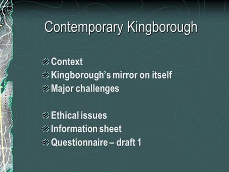Contemporary Kingborough Context Kingborough's mirror on itself Major challenges Ethical issues Information sheet Questionnaire – draft 1.