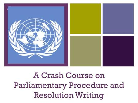 + A Crash Course on Parliamentary Procedure and Resolution Writing.