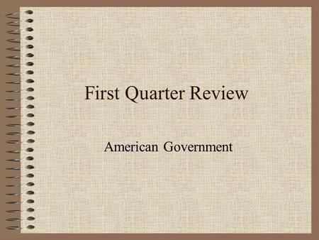 First Quarter Review American Government.