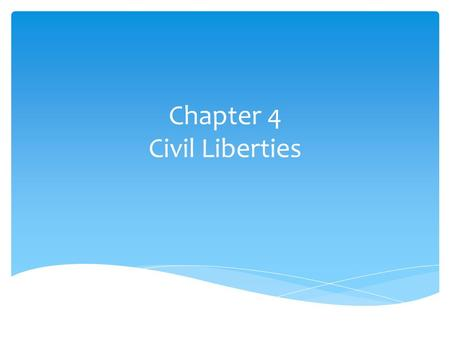 Chapter 4 Civil Liberties.  Pages 93 - 102 Thursday's Reading.