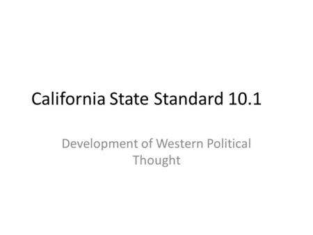 California State Standard 10.1 Development of Western Political Thought.
