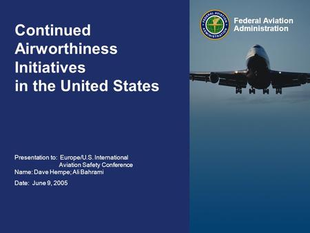 Federal Aviation Administration 0 Continued Airworthiness Initiatives in the United States June 9, 2005 0 Continued Airworthiness Initiatives in the United.