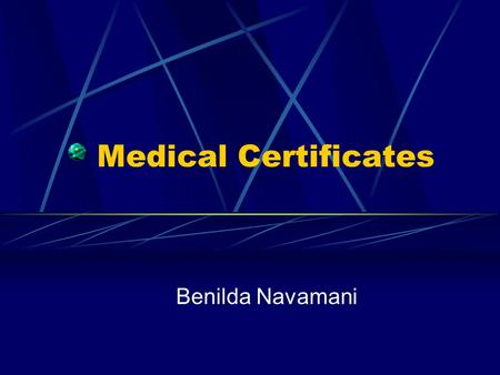 Medical Certificates Benilda Navamani. Med 3 If period of incapacity > 7 DAYS Closed certificate if illness< 14/7 Open certificate CANNOT BE BACKDATED.