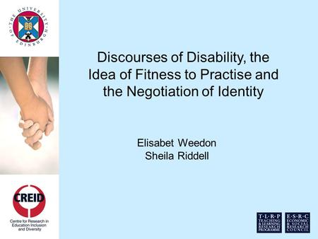 Discourses of Disability, the Idea of Fitness to Practise and the Negotiation of Identity Elisabet Weedon Sheila Riddell.
