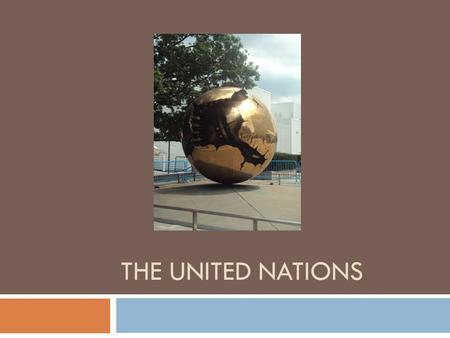 THE UNITED NATIONS. Objectives  Students will explore the UN website to identify the components of the United Nations  Students will identify the main.