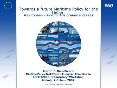 Towards a future Maritime Policy for the Union: Martin F. Diez-Picazo Martime Policy Task Force - European Commission.