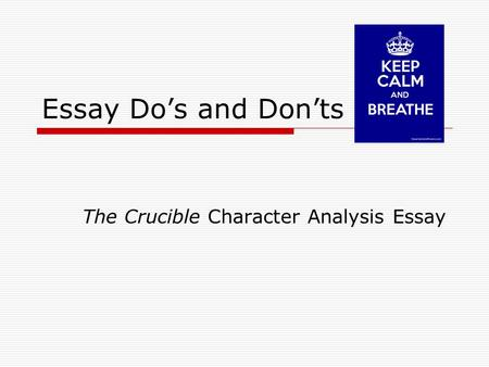 Essay Do's and Don'ts The Crucible Character Analysis Essay.