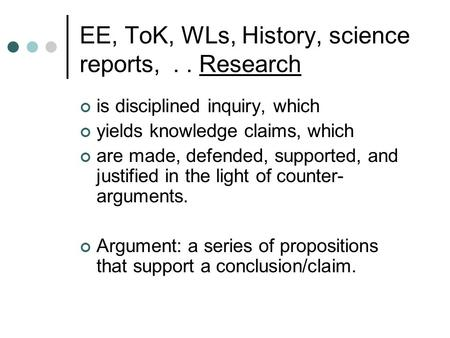 EE, ToK, WLs, History, science reports,.. Research is disciplined inquiry, which yields knowledge claims, which are made, defended, supported, and justified.
