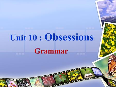 Unit 10 : Obsessions Grammar. She has been waiting since 9 o'clock this morning.