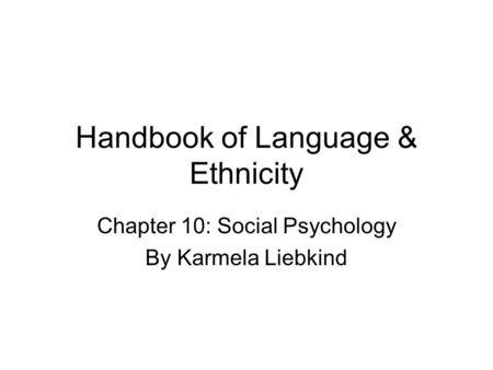 Handbook of Language & Ethnicity Chapter 10: Social Psychology By Karmela Liebkind.