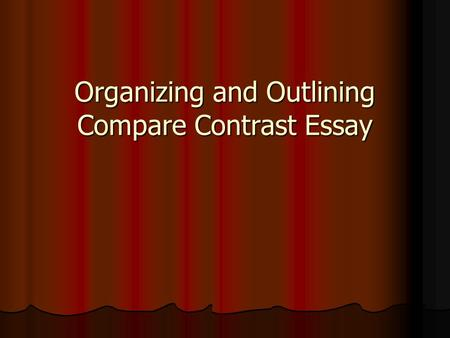 Organizing and Outlining Compare Contrast Essay. Organization When comparing two subjects in an essay, you can utilize either the block format or point.